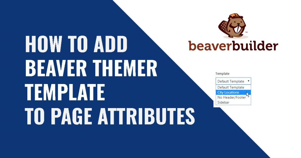 Create Template In Beaver Themer To Select In Wordpress Page